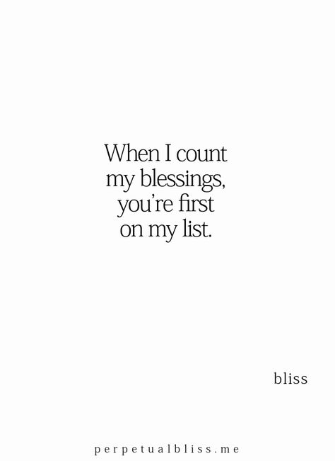 When I count my blessings, you're first on my list.