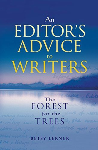 The Forest For The Trees An Editor S Advice To Writers By Lerner Betsy Writer Advice Writing Process