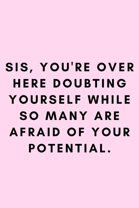 Sis, you're over here doubting yourself while so many are afraid of your potential. Quoted from uknown! Sis, you're over here doubting yourself while so many are afraid of your potential. Quoted from uknown! Self Love Quotes, Mood Quotes, True Quotes, Quotes To Live By, Motivational Quotes, Inspirational Quotes, Wisdom Quotes, Quotes Quotes, Empathy Quotes