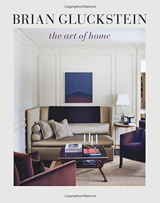 Pdf Download Brian Gluckstein The Art Of Home By Brian