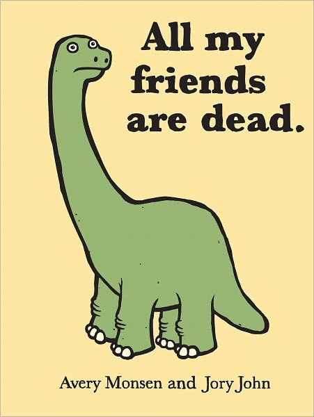 If You Re A Dinosaur All Of Your Friends Are Dead If You Re A