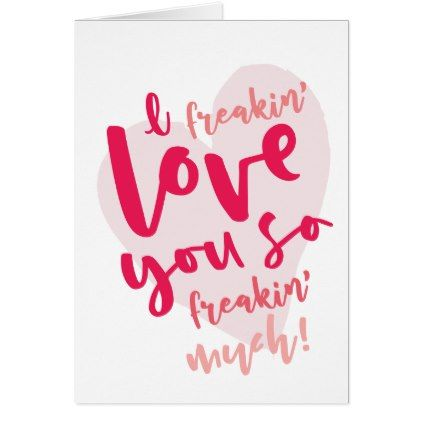 I Freakin Love You Holiday Card Zazzle Com Love Quotes For Boyfriend Sweet Valentines Day Quotes Love You