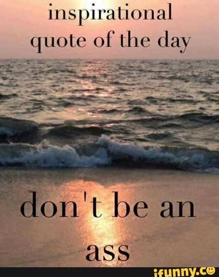 Inspirational Quote Of Ihe Day Ifunny Quote Of The Day Inspirational Quotes Work Quotes