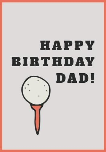 A Simple Happy Birthday Dad Card Template With An Illustration Of A Golf Ball On A Beige Background Happy Birthday Dad Cards Happy Birthday Dad Dad Cards