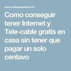 Como Conseguir Tener Internet Y Tele Cable Gratis En Casa Sin Tener Que Pagar Un Solo Centavo Como Tener Internet Cable Antenas Para Tv
