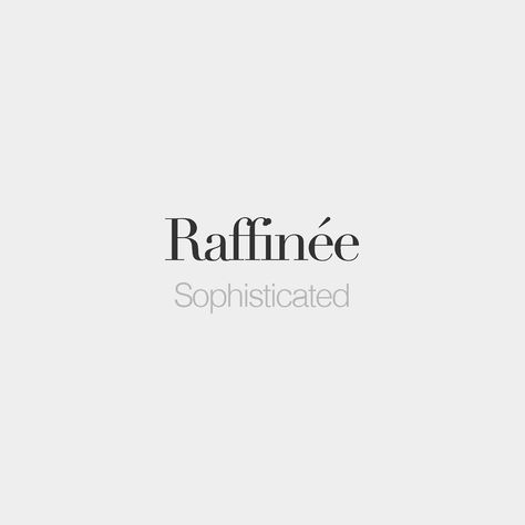 Raffinée (masculine: raffiné) • Sophisticated • /ʁa.fi.ne/