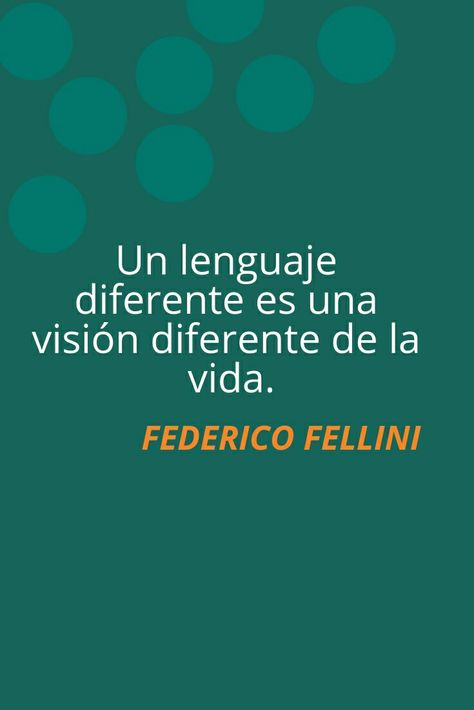 Frase De Federico Fellini Sobre Los Distintos Lenguajes En