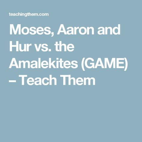 Moses Aaron And Hur Vs The Amalekites Game Teach Them