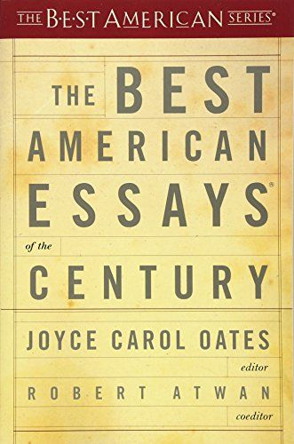 The Best American Essay Of Century America Good Joyce Carol Oates Essays