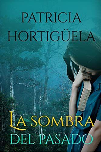 Novela La Sombra Del Pasado P Patricia Hortigüela Pdf Epub Sinopsis Una Vida Llena De Temor Y Dolor Era Leer Libros Online Libros Libros Para Leer