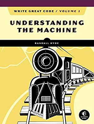 Write Great Code Volume 1 2nd Edition Understanding The Machine Randall Hyde 9781718500365 Amazon Com Books In 2020 Coding Science Topics Computer Basics
