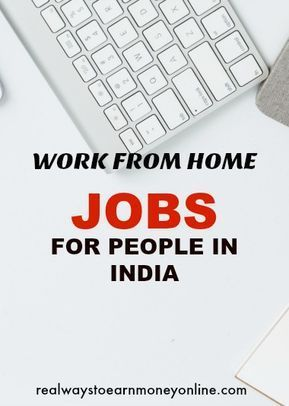 25 Work From Home Jobs For People In India Work From Home India