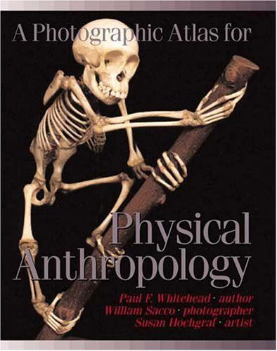 A Photographic Atlas For Physical Anthropology By Paul F Whitehead Anthropology Anthropology Books Physics