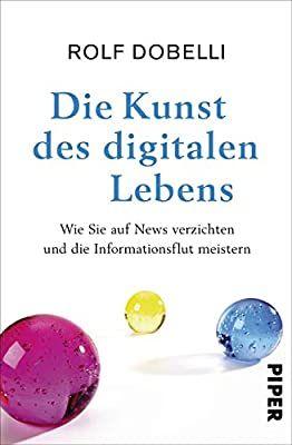 Die Kunst Des Digitalen Lebens Wie Sie Auf News Verzichten Und Die Informationsflut Meistern Bucher Kostenlose Bucher Flut