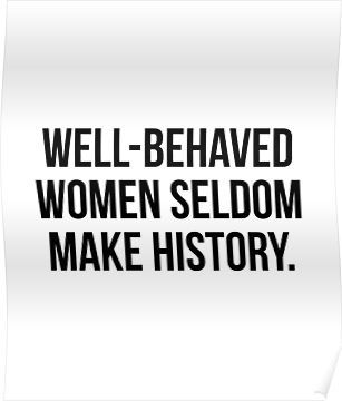 Well behaved women seldom make history Poster | Products ...