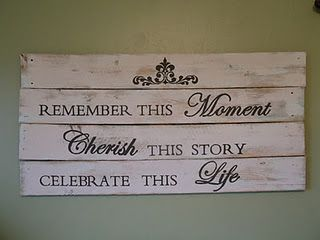 great idea for sign or headboard with old wood or pallets.  Plus, I really love this quote!