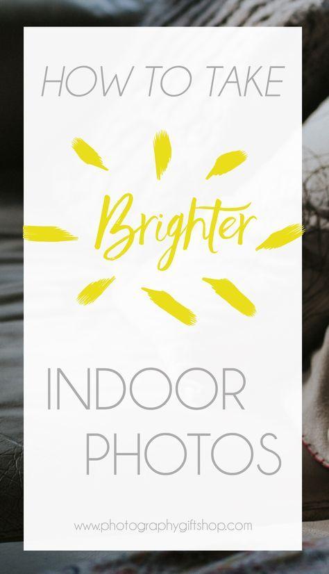 How To Take Brighter Indoor Photos Indoor Photography Tips Indoor Photography Digital Photography Lighting