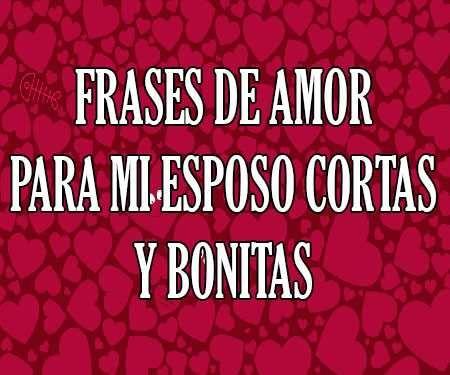 Mensajes Frases De Amor Para Esposo Cortas Bonitas Mensaje A Mi Esposo Amor Frases De Amor