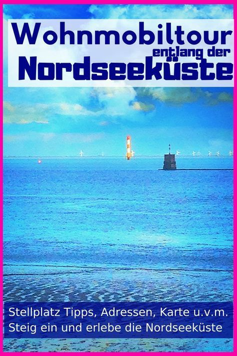 Nordsee Wohnmobil Tour 12 Tage Tour Tipp Stellplatz Daten Und