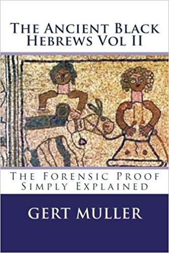 The Ancient Black Hebrews Vol II: The Forensic Proof