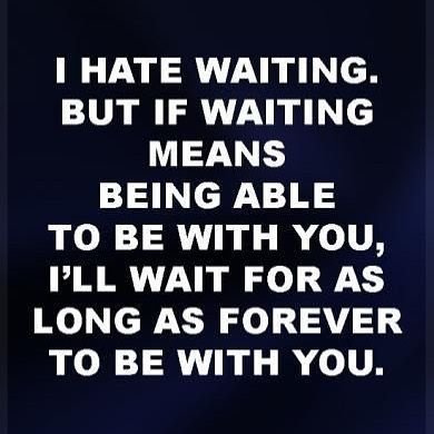 I Have Never Been One To Wait Until Now If Anything Ever Will Be Again I Know That I Patience Quotes Relationship Distance Love Quotes Waiting For You Quotes