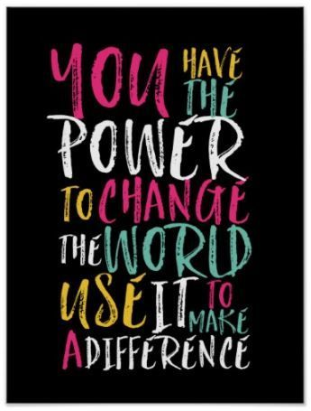 Motivational Poster - You have the power to change the world. Use it to make a difference - Perfect for a classroom or teen bedroom - Motivational Quotes poster Motivational Posters, Quote Posters, Posters For Room, Posters Diy, The Words, Quotes To Live By, Life Quotes, Change The World Quotes, Quotes For Boys