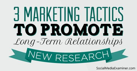 3 Underused Social Marketing Tactics That Build Relationships: New Research : Social Media Examiner