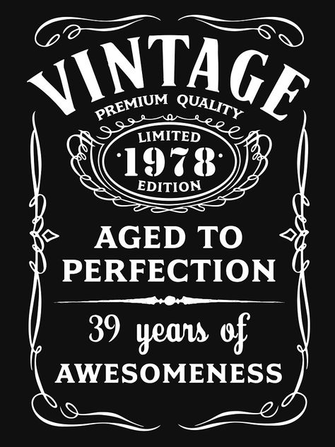 'Vintage Limited 1978 Edition - Birthday Gift' Classic T-Shirt by marcoafsousa 65th Birthday Gift, Vintage Birthday Parties, 60th Birthday, Birthday Shirts, Grandpa Birthday, Birthday Crafts, Birthday Quotes, Calvin Und Hobbes, Jack Daniels Birthday