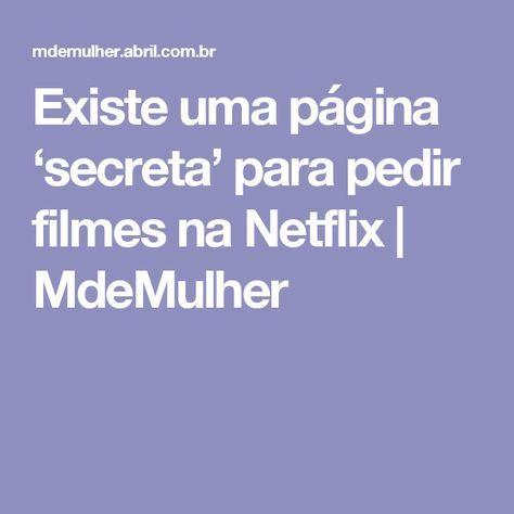 Existe Uma Pagina Secreta Para Pedir Filmes Na Netflix Filmes