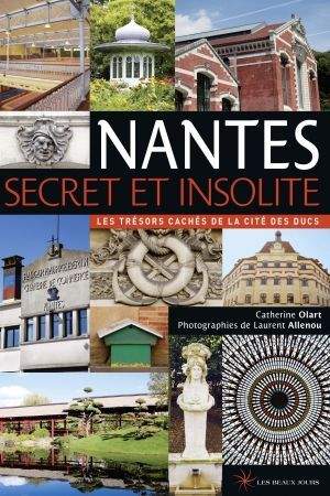 Nantes Secret Et Insolite Nantes Visiter Nantes Voyage A Nantes