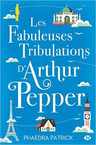 Amazon.fr - Les Fabuleuses Tribulations d'Arthur Pepper - Phaedra Patrick - Livres