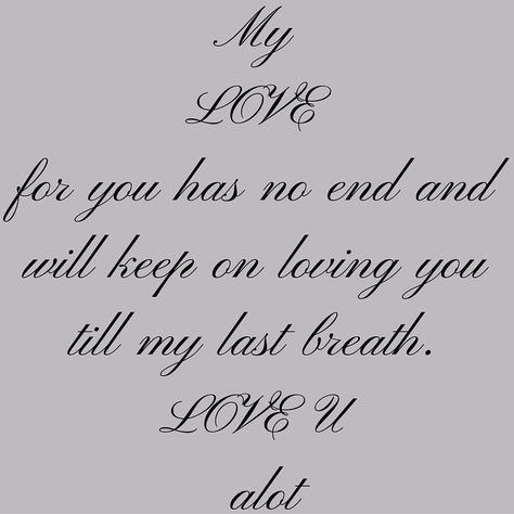 My Love For You Has No End And Will Keep On Loving You Till My Last