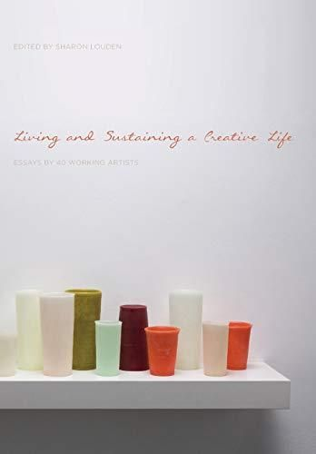 Living and Sustaining a Creative Life: Essays by 40 Working Artists - Default