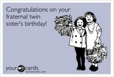 Super Birthday Meme Funny Twin Ideas Funny Birthday Meme Sister Birthday Birthday Greetings For Mother
