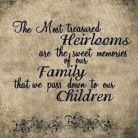 Quote The Most Treasured Heirlooms Are The Sweet Memories Of Our Family That We Pass Down To Our Childre Family History Quotes Family Quotes Family Tree Quotes