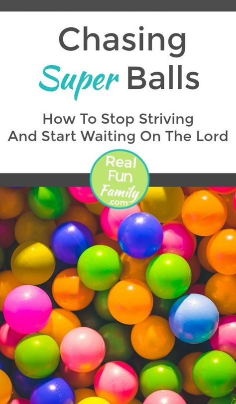 Chasing Super Balls: How To Stop Striving And Start Waiting On The Lord