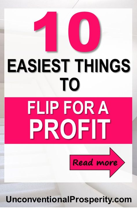 The 10 Easiest Things to Flip for Profit - Unconventional Prosperity
