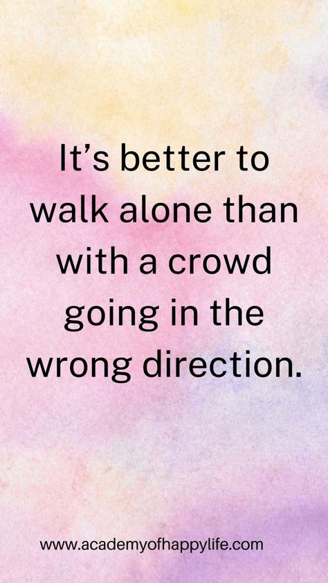 It's better to walk alone than with a crowd going in the wrong direction. #quotes #quoteoftheday #quotestoliveby #quotesaboutlife #qotd