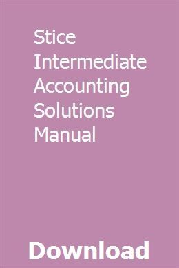 Stice Intermediate Accounting Solutions Manual Solutions Accounting Manual