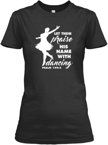 Let Them Praise His Name With Dancing Dance Shirts Ideas Dance Team Shirts Dance Shirts