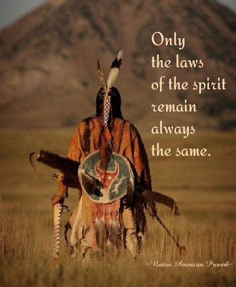 Only the laws of the spirit remain always the same. - Native American proverb - 32 Native American Wisdom Quotes to Know Their Philosophy of Life - EnkiQuotes