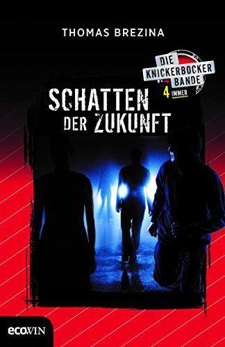 Knickerbocker4immer Schatten Der Zukunft Schatten Knickerbocker4immer Zukunft Der Thomas Brezina Biografie Bucher Buch Tipps