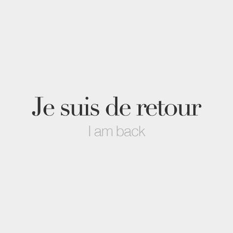 Je suis de retour • I'm back • /ʒə sɥi də ʁə.tuʁ/