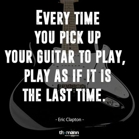 Musical Quote Of Eric Clapton Every Time You Pick Up Your