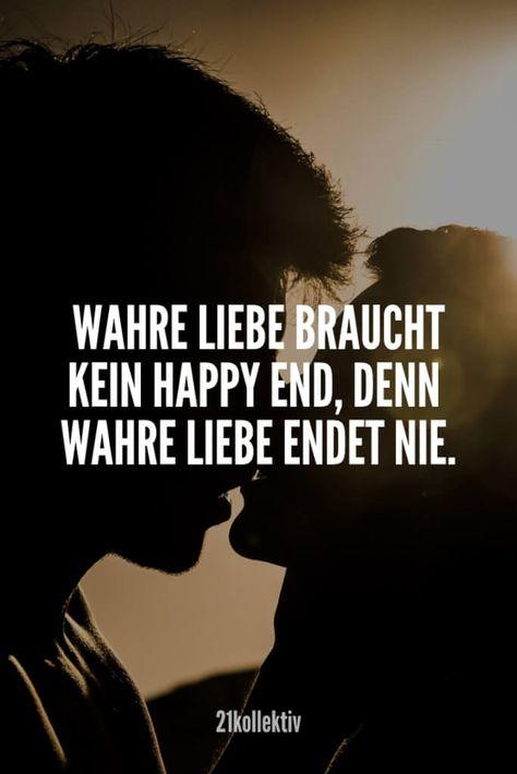 Wahre Liebe braucht kein Happy End, denn wahre Liebe endet nie. | Finde und teile noch mehr schöne, aufmunternde Sprüche auf 21kollektiv