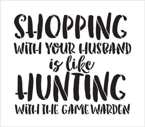 This is a man themed word stencil, Shopping Like Hunting - Word Stencil - x - - by Quail Hunting, Deer Hunting Tips, Hunting Quotes, Turkey Hunting, Hunting Dogs, Archery Hunting, Hunting Decal, Crossbow Hunting, Cute Quotes
