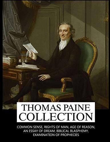 Thoma Paine Collection Common Sense Right Of Man Age Reason An Essay On Dream Biblical Blasphemy Examinati In 2020 Book Analysi Why Wa Paine' Significant To American Independence Quizlet