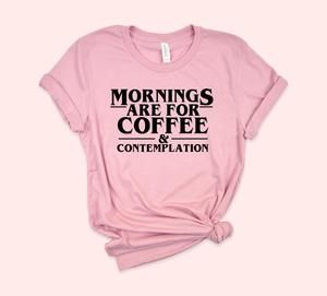 Mornings Are For Coffee And Contemplation Shirt In 2019