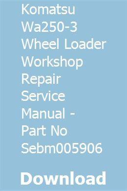 Komatsu Wa250-3 Wheel Loader Workshop Repair Service Manual