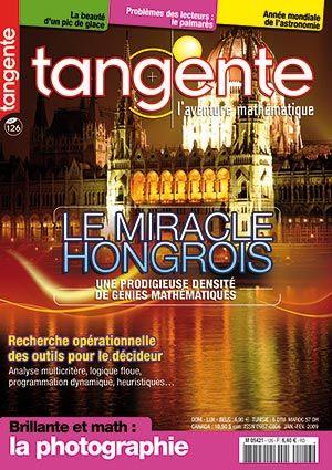 Tangente n°126 janv fev 2009  COLLECTIF TANGENTE    Mathématiques autour du monde : la Hongrie  La recherche opérationnelle ...